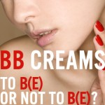 BB Creams: What are they? Do they work? Do you need one?