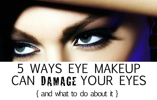 5 Ways Eye Makeup Can Damage Your Eyes (and what to do about it)