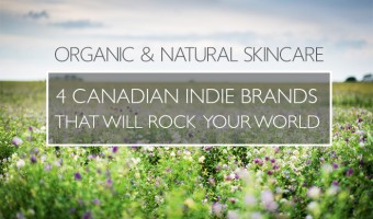 4 Awesome Canadian Organic and Natural Skin Care Brands That Will Rock Your World