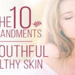 10 Commandments For Youthful, Healthy Skin At Every Age