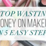 Stop Wasting Money on Makeup in 5 Easy Steps