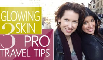 Self Care While Traveling: 3 Pro Beauty Tips For Glowing Skin