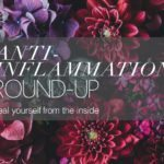 Anti-Inflammation Round-Up To Help You Heal From The Inside