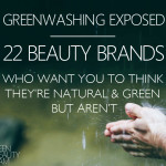 Greenwashing in Cosmetics. The brands doing it may surprise you.