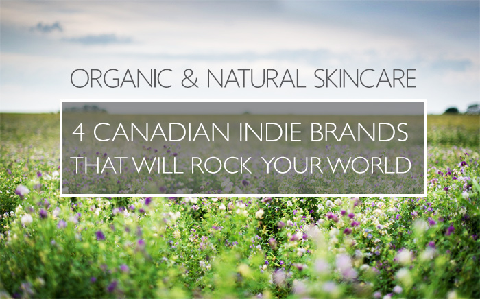 4 Awesome Canadian Organic & Natural Skin Care Brands