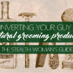 Converting Your Guy To All-Natural Men's Grooming Products